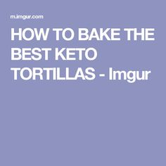 HOW TO BAKE THE BEST KETO TORTILLAS - Imgur