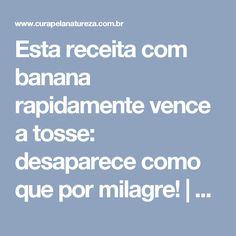 Esta receita com banana rapidamente vence a tosse: desaparece como que por milagre!   Cura pela Natureza