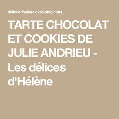 TARTE CHOCOLAT ET COOKIES DE JULIE ANDRIEU - Les délices d'Hélène