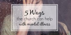 Mental illness is such an important topic to discuss, especially as Christians. Here are 5 ways the church can help with mental illness.