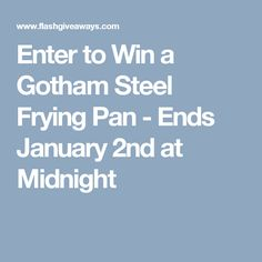 Enter to Win a Gotham Steel Frying Pan - Ends January 2nd at Midnight