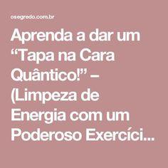 """Aprenda a dar um """"Tapa na Cara Quântico!"""" – (Limpeza de Energia com um Poderoso Exercício Para Atrair Prosperidade)!"""