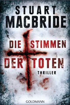 """Stuart MacBride – Die Stimmen der Toten. Der Killer """"Inside Man"""" ist zurück. Sein Markenzeichen: Er näht eine Puppe in den aufgeschlitzten Unterleib seiner Opfer. Für den Ermittler Ash Henderson beginnt eine rasante Jagd... Themen: Thriller, Book, Buch"""