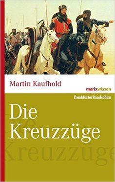 Die Kreuzzüge (marixwissen): Amazon.de: Martin Kaufhold: Bücher