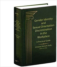 Gender Identity and Sexual Orientation Discrimination in the Workplace: A Practcal Guide