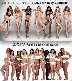 "This is a contrasting image. A Victoria's Secret (lingerie company) release of their campaign called ""love my body"" was advertised through the use of their very similar shape and sized models. Below this image we have ""Real Beauty Campaign"" released by Dove (skin care company), that has displayed a diverse range of women in all different sizes and forms."