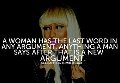 """""""A women has the last word in any argument. Anything a man says after that is a new argument."""""""