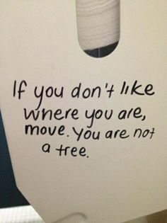 If you don't like where you are......