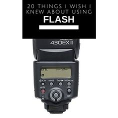 20 things I wish I knew about using flash, flash photography, speedlight, speedlite, camera flash tips,