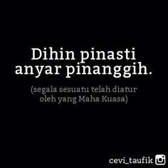Dihin pinasti anyar pinanggih. #Papatah #sunda #buhun #quotes Quotes Lucu, Cinta Quotes, Bae Quotes, Jokes Quotes, Qoutes, Funny Quotes, Powerful Words, Just Do It, Islamic Quotes