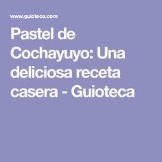 Pastel de Cochayuyo: Una deliciosa receta casera - Guioteca