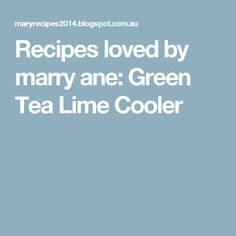 Recipes loved by marry ane: Green Tea Lime Cooler