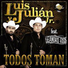 Download Todos Toman- Luis & Julian Jr. feat. Leandro Rios Single 2014 | Sinaloa-Mp3
