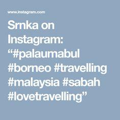 "Srnka on Instagram: ""#palaumabul #borneo #travelling #malaysia #sabah #lovetravelling"""