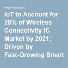 IoT to Account for 28% of Wireless Connectivity IC Market by 2021; Driven by Fast-Growing Smart