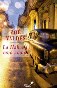 LA HABANA MON AMOUR de Zoé Valdés