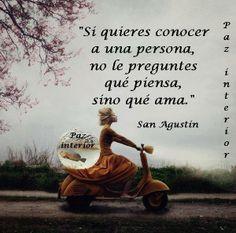"""""""Si quieres conocer a una persona, no le preguntes qué piensa, sino qué ama."""" #frases #citas"""