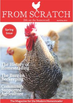 Check out the latest issue of From Scratch Magazine! A FREE online magazine dedicated to the modern  homesteader.   The magazine is full of great articles: Gardening, farm profiles, DIY's, and caring for livestock.  www.fromscratchmag.com