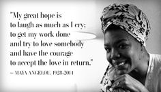 My great hope is to laugh as much as I cry, ....an icon. Her wisdom and inspiration will be greatly missed.RIP