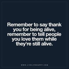 Remember to Say Thank You for Being Alive