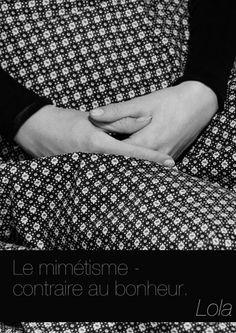 Le mimétisme - contraire  du bonheur. - Lola