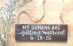 wooden 'my humans are getting married' aisle / ring bearer / dog / engagement announcement sign.