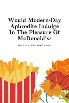 Aphrodite, first and foremost, is all about pleasure. And eating McDonald's is about 99% pleasure, with about 1% payback. Aphrodite, Mcdonalds, Modern, Blog, Trendy Tree, Blogging