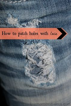 Patching holes in jeans with lace and scraps of denim.  Step by step instructions with pictures. I do this with my jeans but without denim behind the lace.