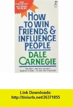 How To Win Friends and Influence People (9780671772468) Dale Carnegie , ISBN-10: 0671772465  , ISBN-13: 978-0671772468 ,  , tutorials , pdf , ebook , torrent , downloads , rapidshare , filesonic , hotfile , megaupload , fileserve