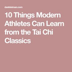 10 Things Modern Athletes Can Learn from the Tai Chi Classics