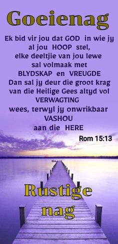 Evening Quotes, Afrikaanse Quotes, Goeie Nag, Angel Prayers, Good Night Quotes, Day Wishes, Morning Greeting, Jesus Christ, Bible Verses