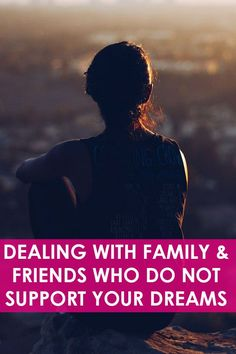 Dealing with family and friends who do not support your dreams   http://freedom-junkies.com/dealing-with-family-and-friends-who-do-not-support-your-dreams/  #freedomjunkies