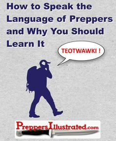 Click here to learn how to understand the language that preppers and survivalists speak: http://preppersillustrated.com/1630/language-of-preppers/
