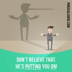 """Put on"" means ""to try to make someone believe something that is not true"". Example: Don't believe that. He's putting you on!"