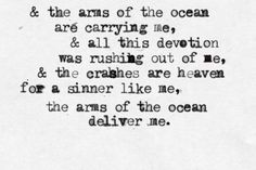 """""""and the arms of the ocean are carrying me"""" -Florence + The Machine - Never Let Me Go"""
