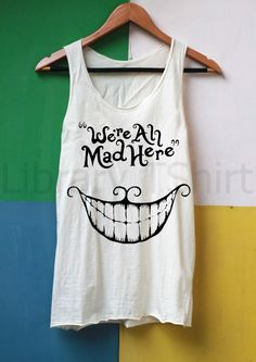 We're All Mad Here Shirt Alice in Wonderland Shirts Tank Top TShirt Top Softly Women – size S M L