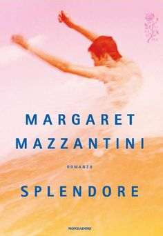 Splendore. Margaret Mazzantini