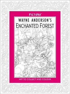 Pictura 16: Enchanted Forest: Amazon.co.uk: Wayne Anderson: 9781783700912: Books - Adult colouring in book £7.99