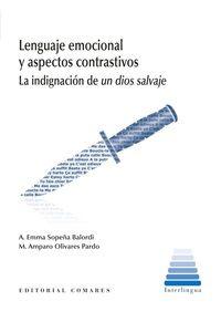 """Lenguaje emocional y aspectos contrastivos : la indignación de """"Un dios salvaje"""" / Sopeña Balordi A.E., Olivares Pardo, Mª A - Granada : Comares, 2013"""
