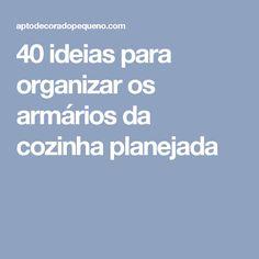 40 ideias para organizar os armários da cozinha planejada