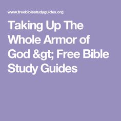 Taking Up The Whole Armor of God > Free Bible Study Guides