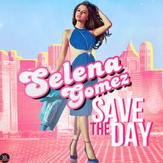 selena gomez save the day - Google Search