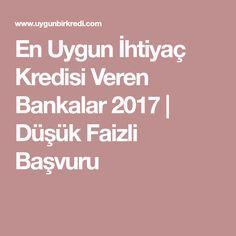 En Uygun İhtiyaç Kredisi Veren Bankalar 2017 | Düşük Faizli Başvuru