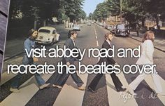 visit Abbey Road and recreate the Beatles cover... album covers, the bucket list, bucketlist, die, life goals, abbey road, abbeyroad, friend, bucket lists