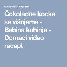 Čokoladne kocke sa višnjama - Bebina kuhinja - Domaći video recept