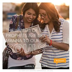 """The words of the prophets are like manna to our souls."" —Sister Carol F. McConkie"