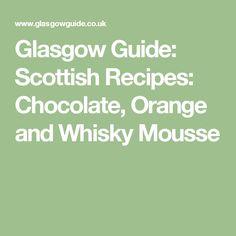 Glasgow Guide: Scottish Recipes: Chocolate, Orange and Whisky Mousse