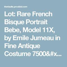 Lot: Rare French Bisque Portrait Bebe, Model 11X, by Emile Jumeau in Fine Antique Costume 7500/9000 | Proxibid Auctions
