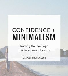 What is keeping you from chasing your dreams and creating a life you love? My guess is that confidence, or a lack of it, plays a part. If you could use some extra confidence try looking in a surprising place - minimalism!