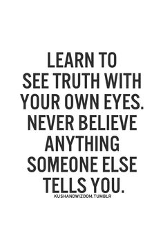 #onlinecoaching #coachingOnlineMarketing #onlinePersonalDevelopment LEARN TO SEE TRUTH WITH YOURS EYE. NEVER BELIEVE ANYTHINGS SOMEONE ELSE TELLS YOU.